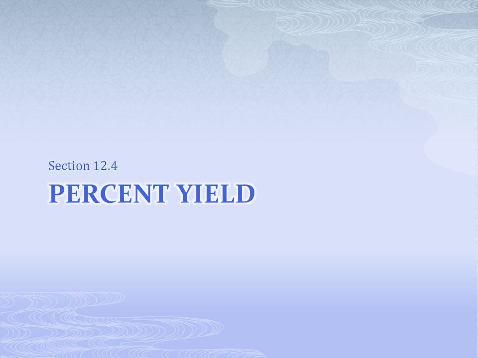 Section 12.4 Percent yield