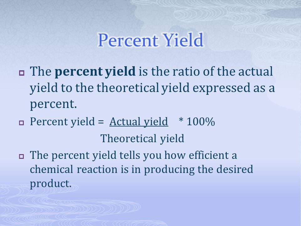 Percent Yield The percent yield is the ratio of the actual yield to the theoretical yield expressed as a percent.