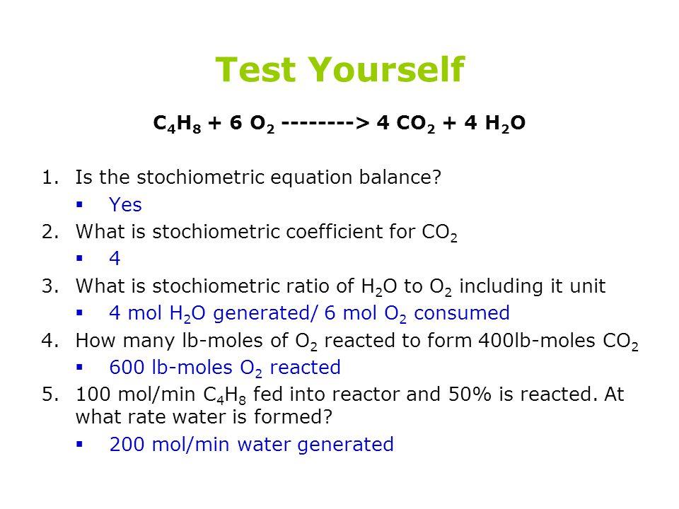 C4H8 + 6 O2 --------> 4 CO2 + 4 H2O