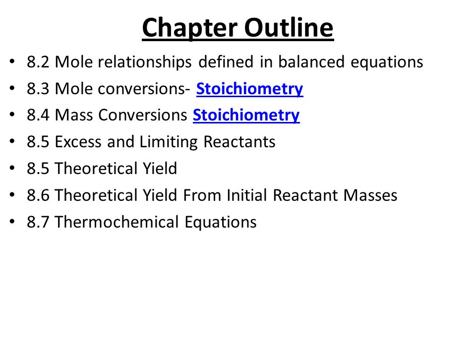 Chapter Outline 8.2 Mole relationships defined in balanced equations