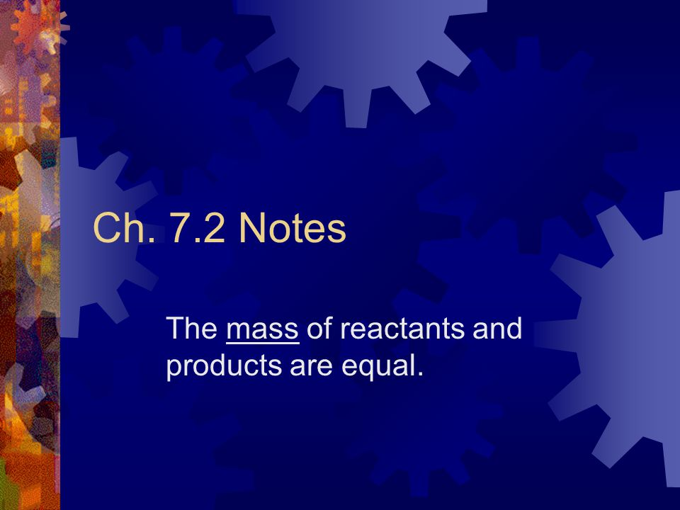 The mass of reactants and products are equal.