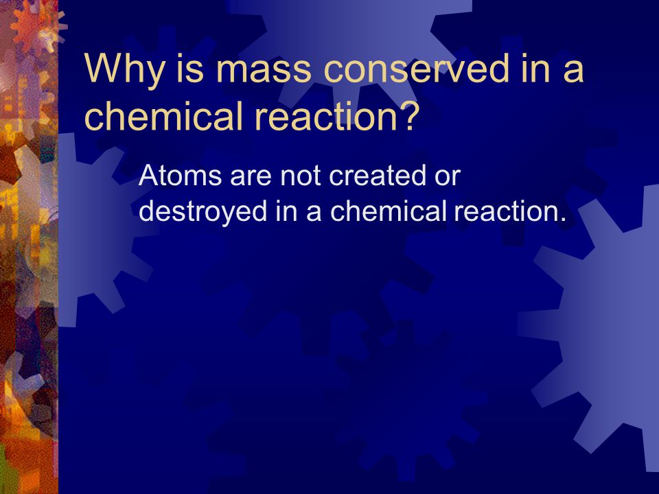 Why is mass conserved in a chemical reaction