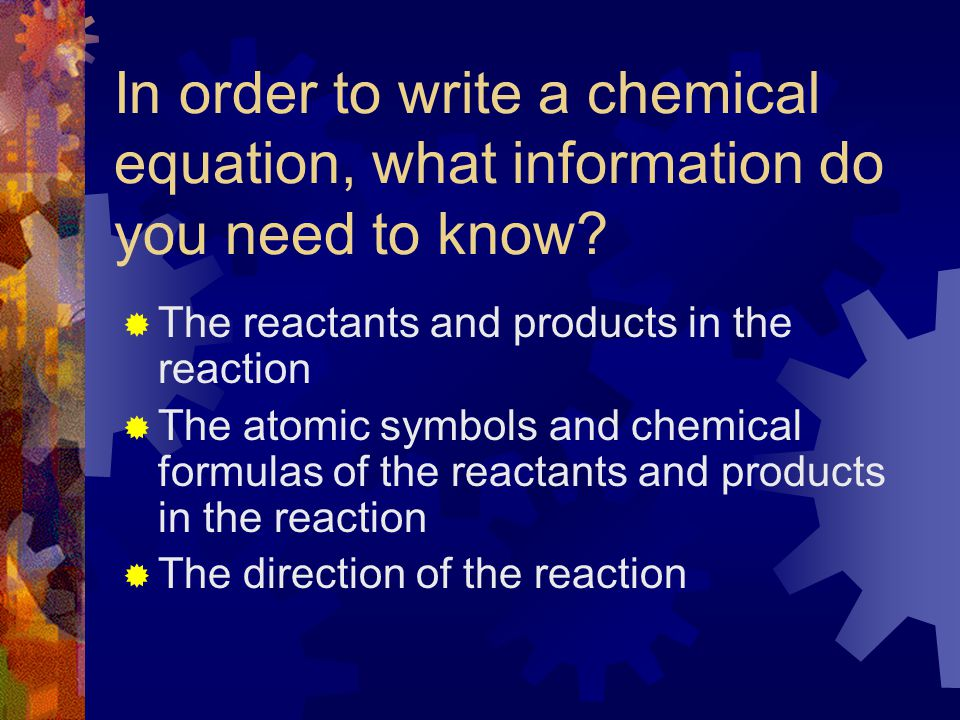 In order to write a chemical equation, what information do you need to know