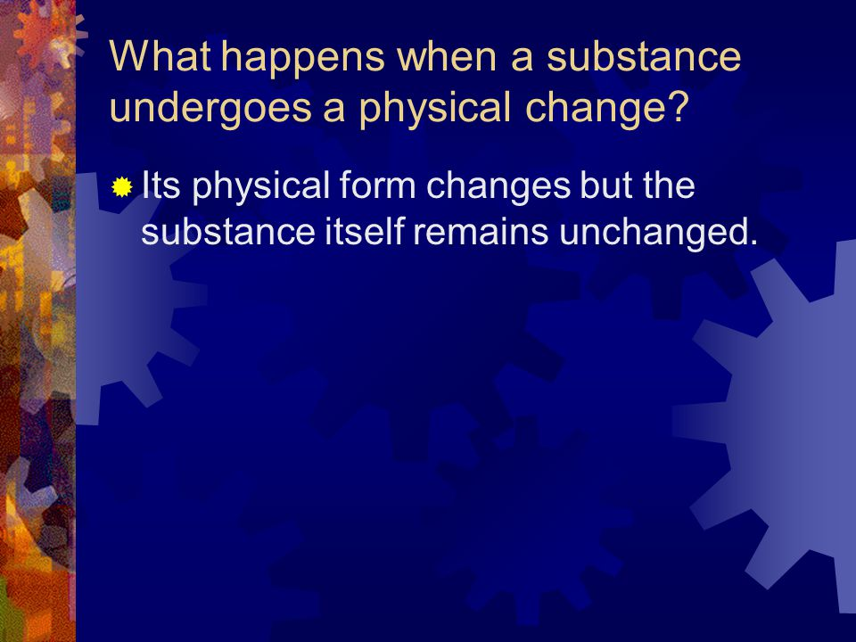 What happens when a substance undergoes a physical change