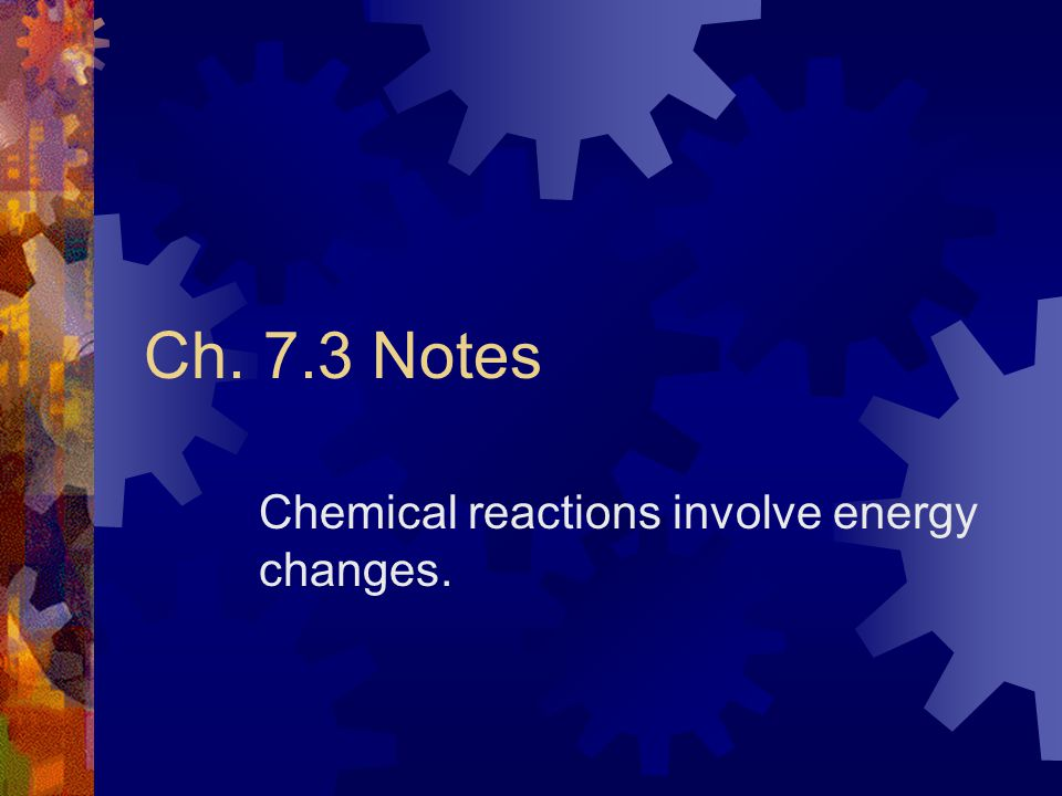 Chemical reactions involve energy changes.