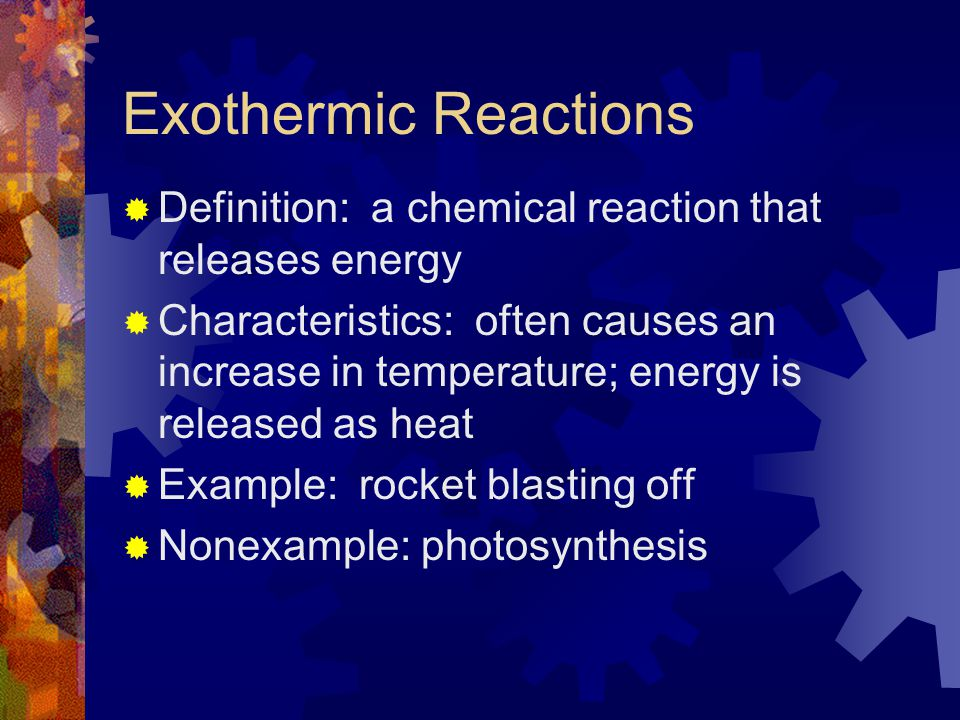 Exothermic Reactions Definition: a chemical reaction that releases energy.