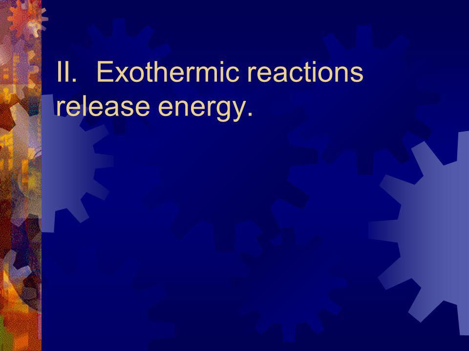 II. Exothermic reactions release energy.