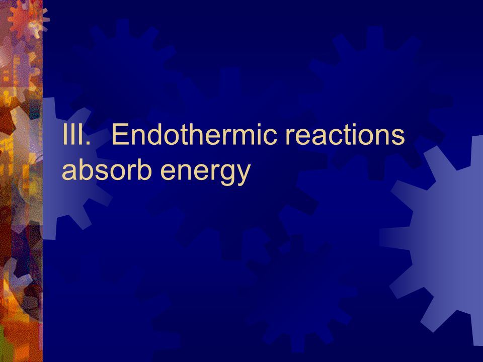 III. Endothermic reactions absorb energy