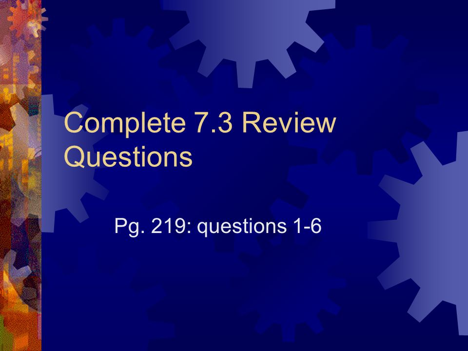 Complete 7.3 Review Questions