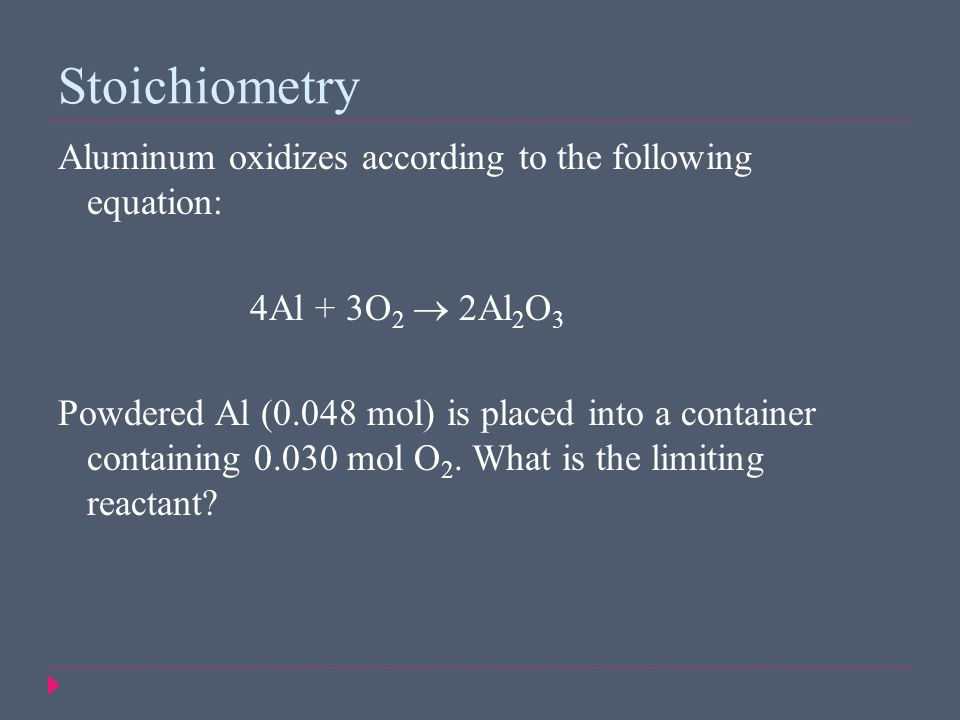 Stoichiometry Aluminum oxidizes according to the following equation: