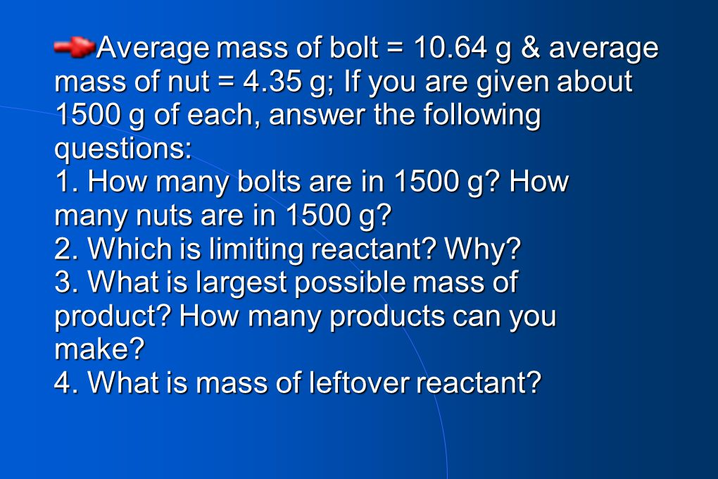 Average mass of bolt = 10. 64 g & average mass of nut = 4