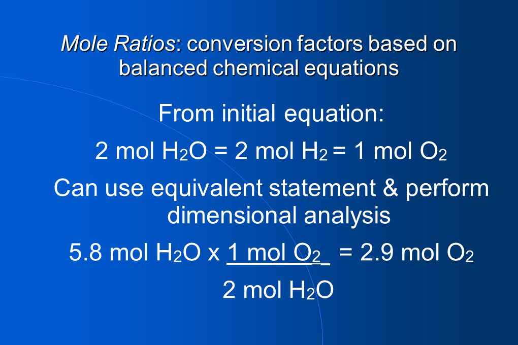 Mole Ratios: conversion factors based on balanced chemical equations