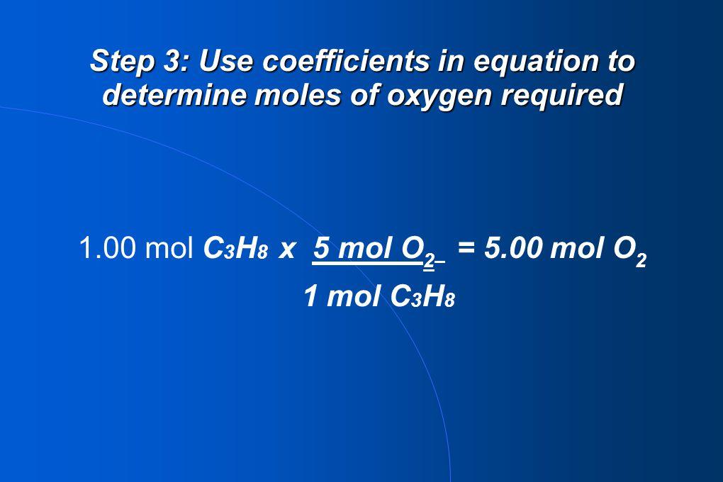 1.00 mol C3H8 x 5 mol O2 = 5.00 mol O2 1 mol C3H8