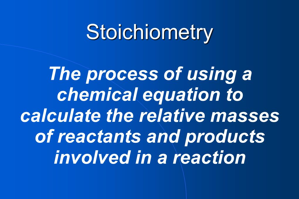 Stoichiometry The process of using a chemical equation to calculate the relative masses of reactants and products involved in a reaction.
