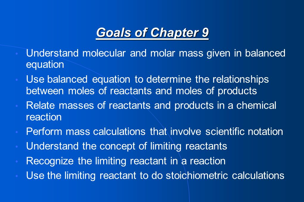 Goals of Chapter 9 Understand molecular and molar mass given in balanced equation.
