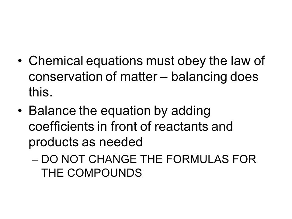 Chemical equations must obey the law of conservation of matter – balancing does this.