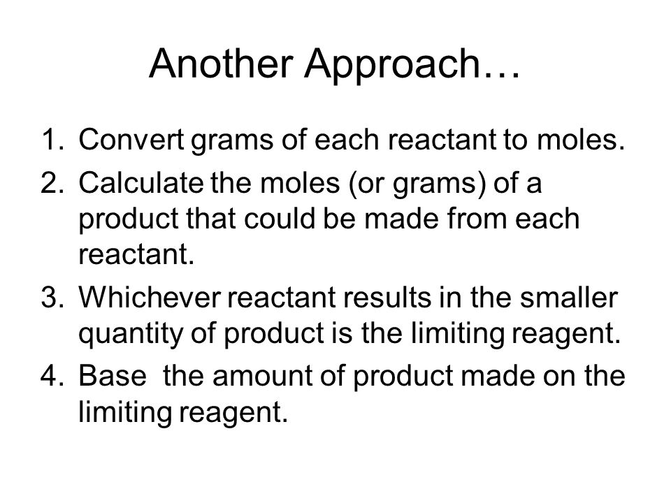 Another Approach… Convert grams of each reactant to moles.