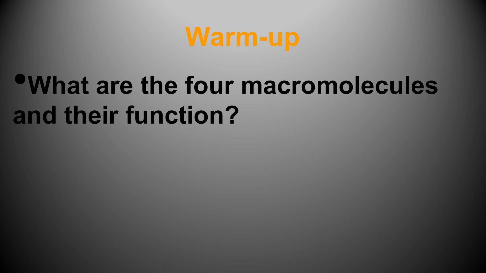 Warm-up What are the four macromolecules and their function