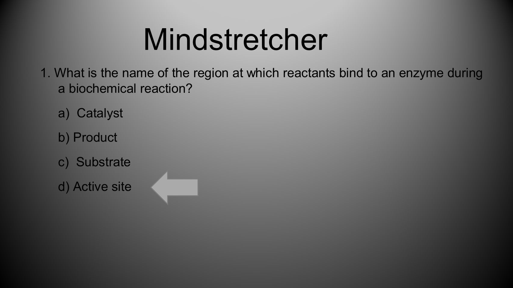 Mindstretcher 1. What is the name of the region at which reactants bind to an enzyme during a biochemical reaction
