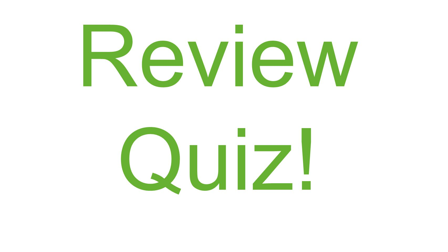 Review Quiz!