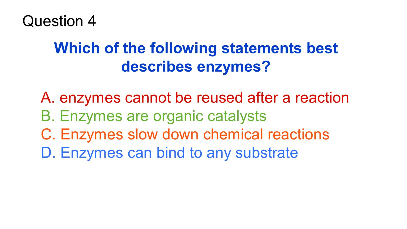 Which of the following statements best describes enzymes