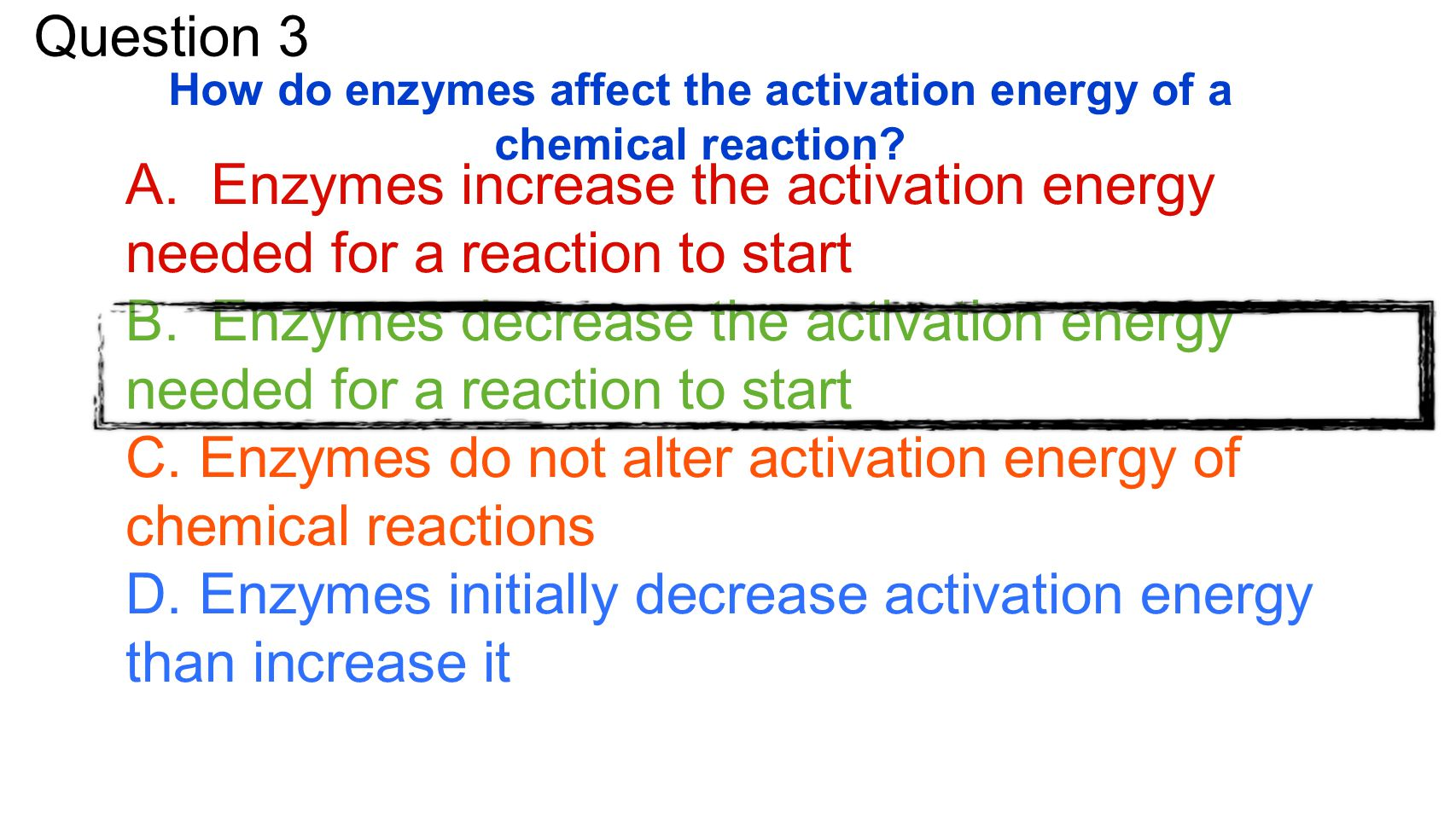 How do enzymes affect the activation energy of a chemical reaction