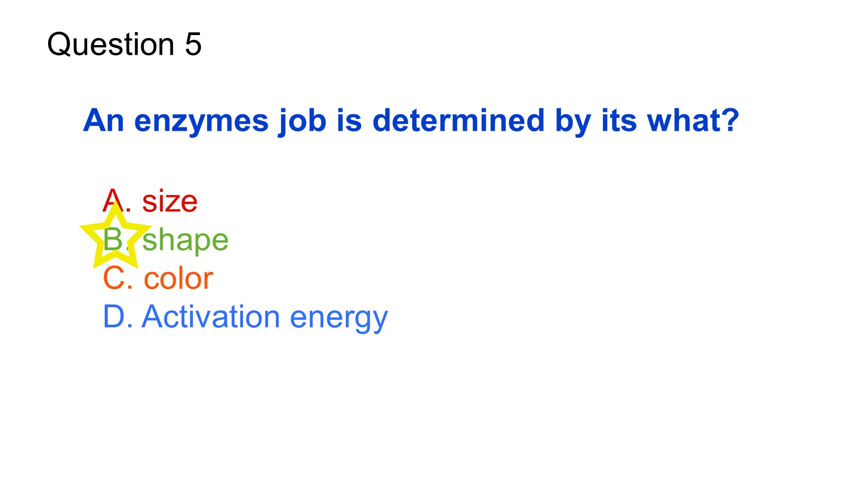 An enzymes job is determined by its what