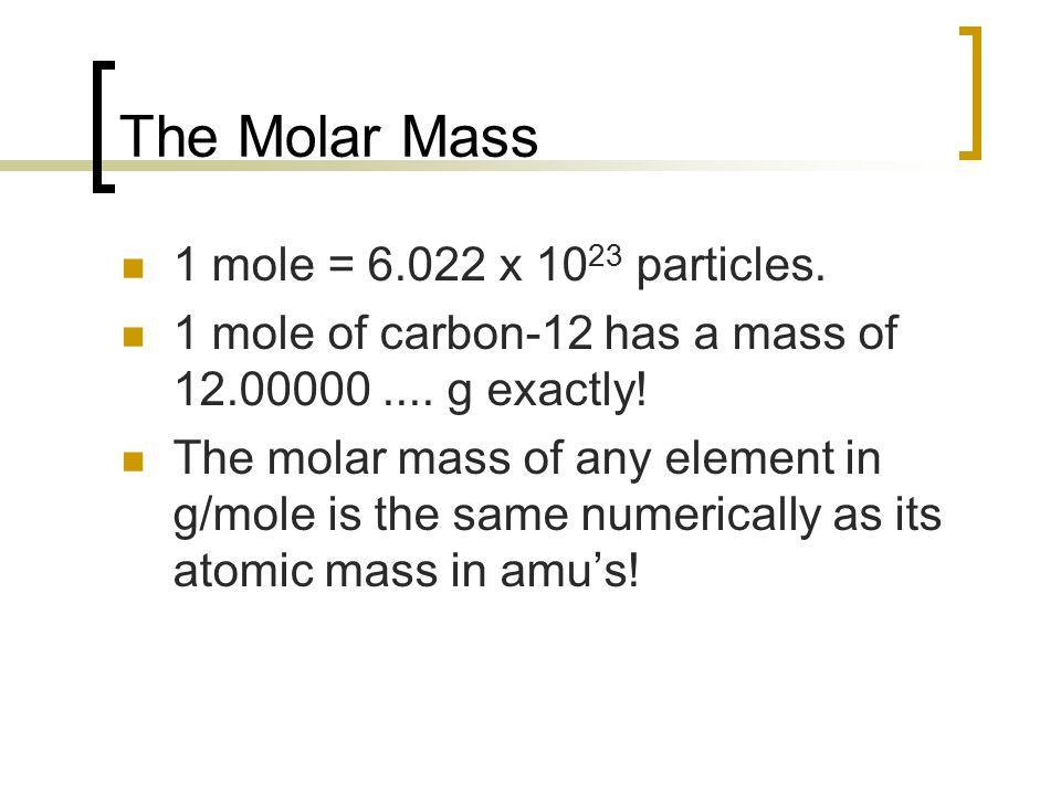 The Molar Mass 1 mole = 6.022 x 1023 particles.