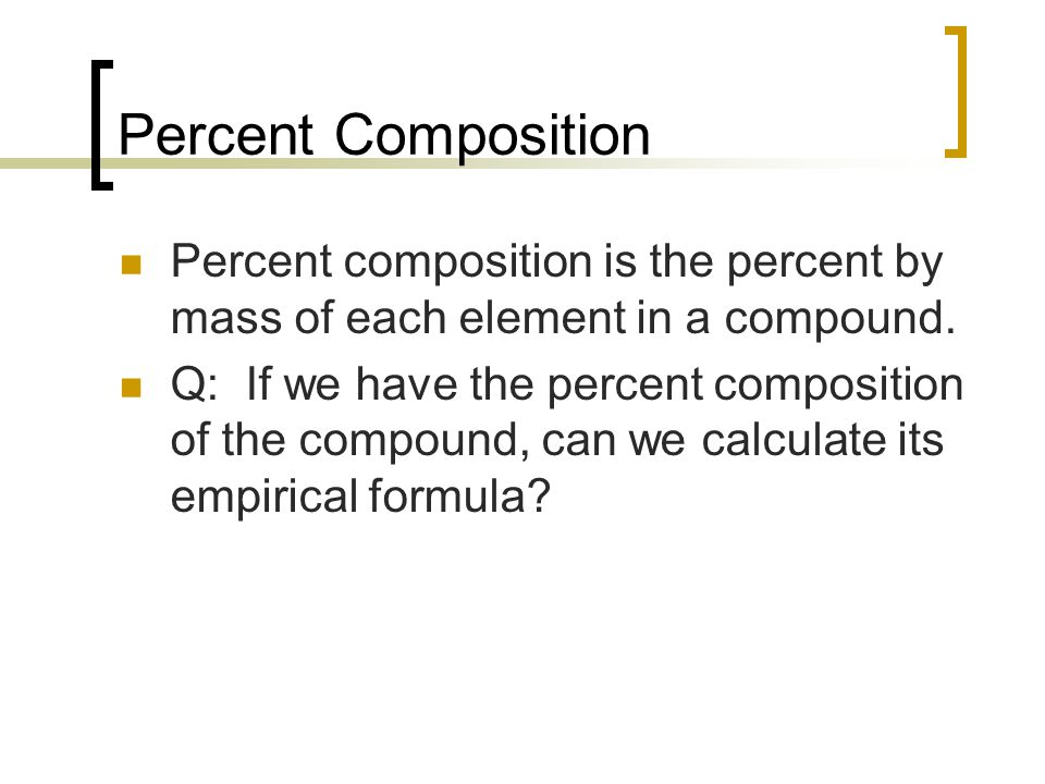 Percent Composition Percent composition is the percent by mass of each element in a compound.