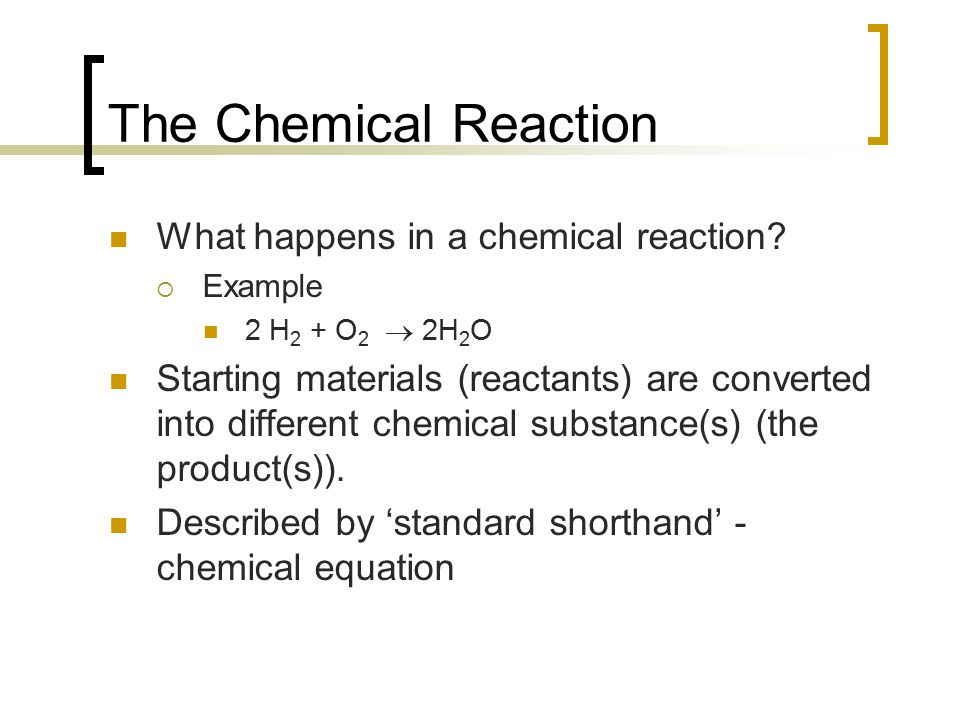 The Chemical Reaction What happens in a chemical reaction
