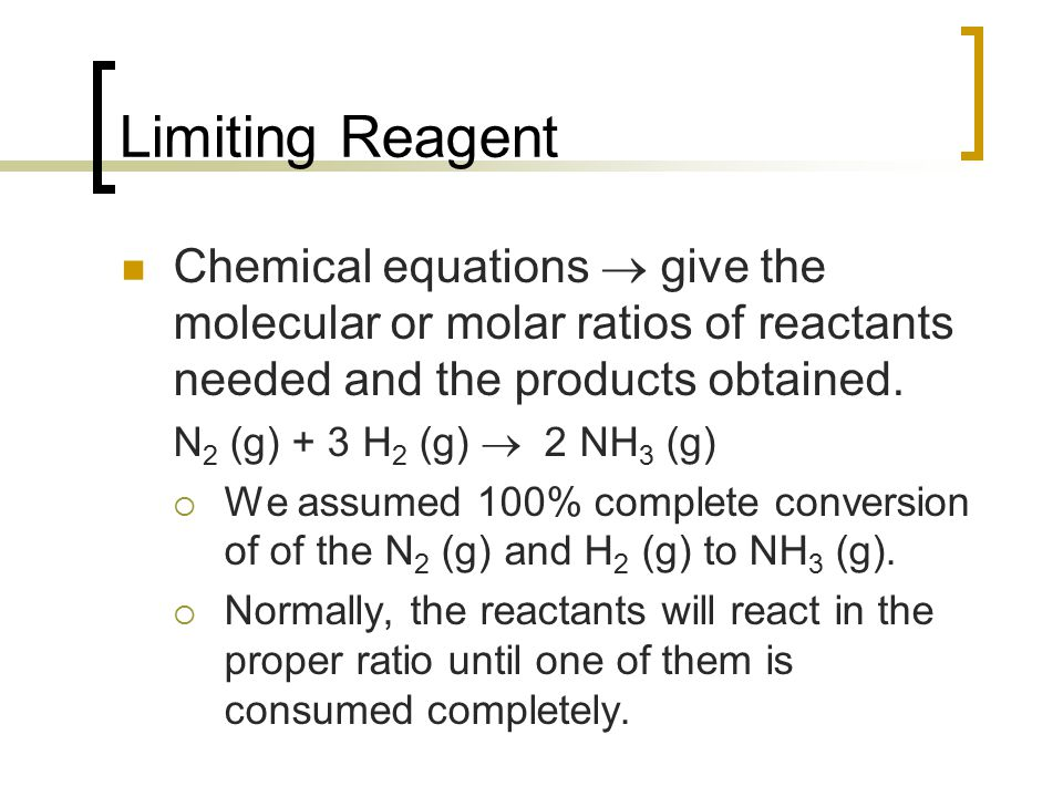 Limiting Reagent Chemical equations  give the molecular or molar ratios of reactants needed and the products obtained.