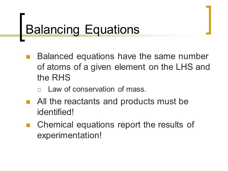 Balancing Equations Balanced equations have the same number of atoms of a given element on the LHS and the RHS.