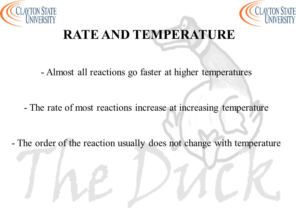 RATE AND TEMPERATURE - Almost all reactions go faster at higher temperatures. - The rate of most reactions increase at increasing temperature.