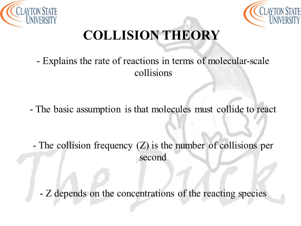 COLLISION THEORY - Explains the rate of reactions in terms of molecular-scale collisions.