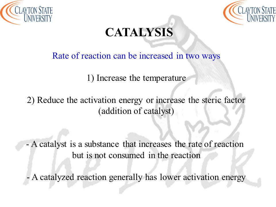 CATALYSIS Rate of reaction can be increased in two ways