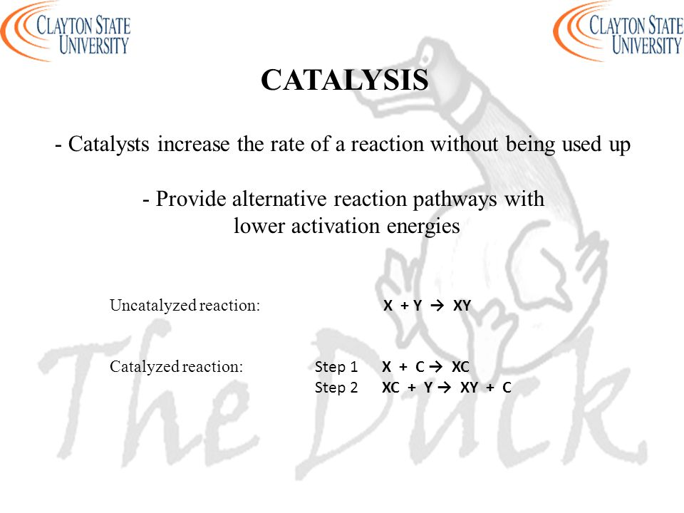 CATALYSIS - Catalysts increase the rate of a reaction without being used up. - Provide alternative reaction pathways with.