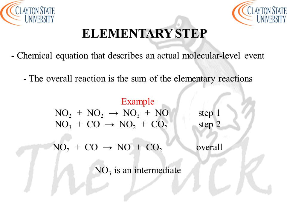 ELEMENTARY STEP - Chemical equation that describes an actual molecular-level event. - The overall reaction is the sum of the elementary reactions.
