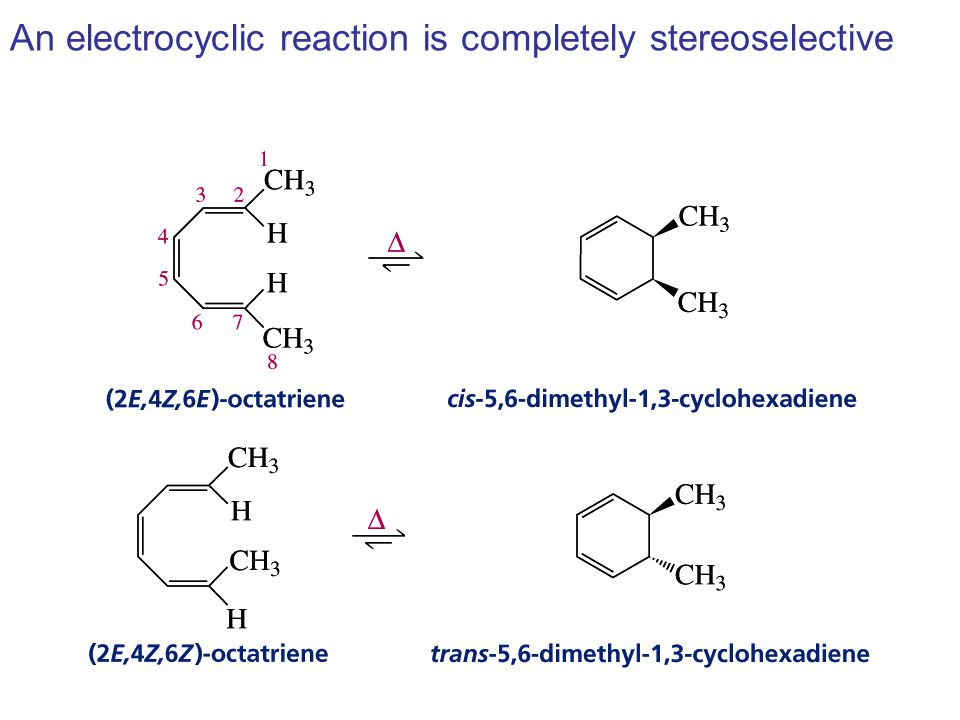 An electrocyclic reaction is completely stereoselective