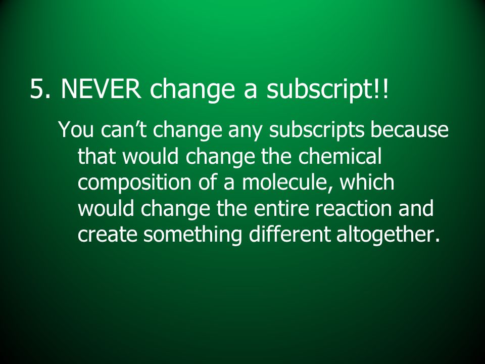 5. NEVER change a subscript!!