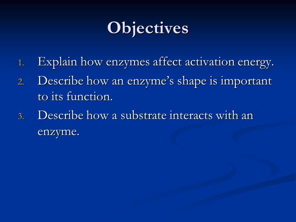 Objectives Explain how enzymes affect activation energy.