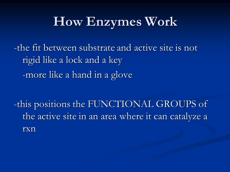 How Enzymes Work -the fit between substrate and active site is not rigid like a lock and a key. -more like a hand in a glove.