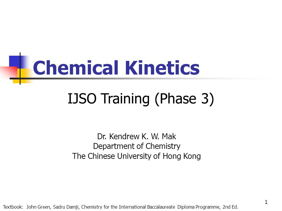 Chemical Kinetics IJSO Training (Phase 3) Dr. Kendrew K. W. Mak