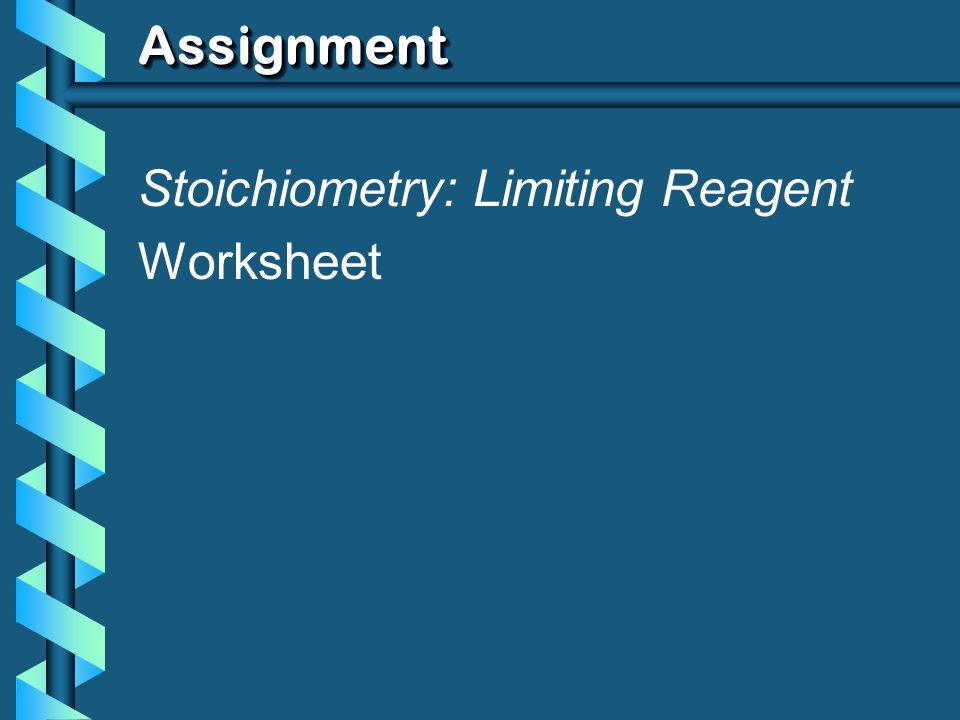 Assignment Stoichiometry: Limiting Reagent Worksheet