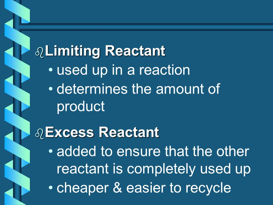 Limiting Reactant used up in a reaction. determines the amount of product. Excess Reactant.
