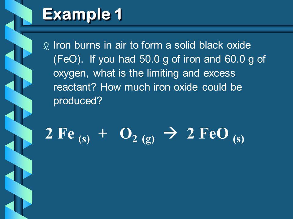 Example 1 2 Fe (s) + O2 (g)  2 FeO (s)