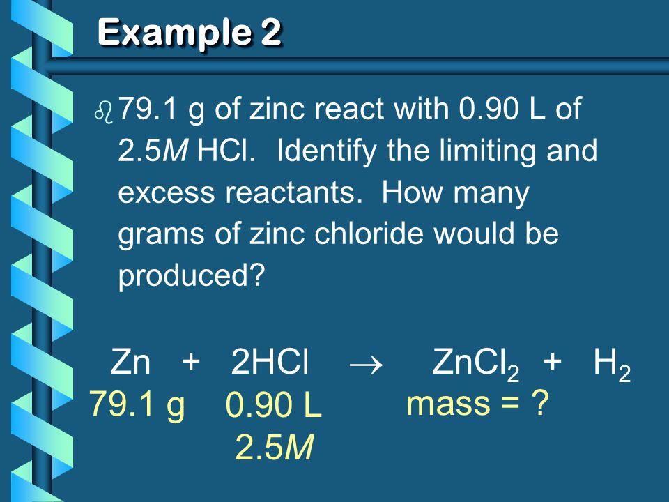 Example 2 Zn + 2HCl  ZnCl2 + H2 79.1 g mass = 0.90 L 2.5M