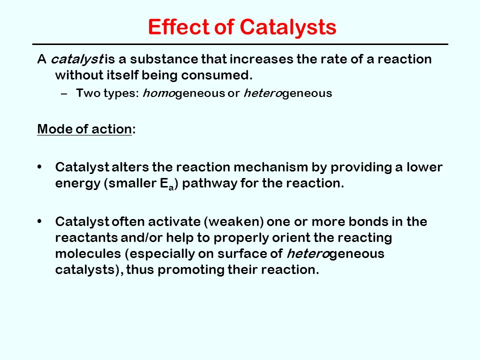 Effect of Catalysts A catalyst is a substance that increases the rate of a reaction without itself being consumed.