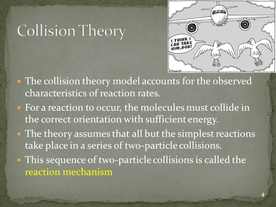 Collision Theory The collision theory model accounts for the observed characteristics of reaction rates.
