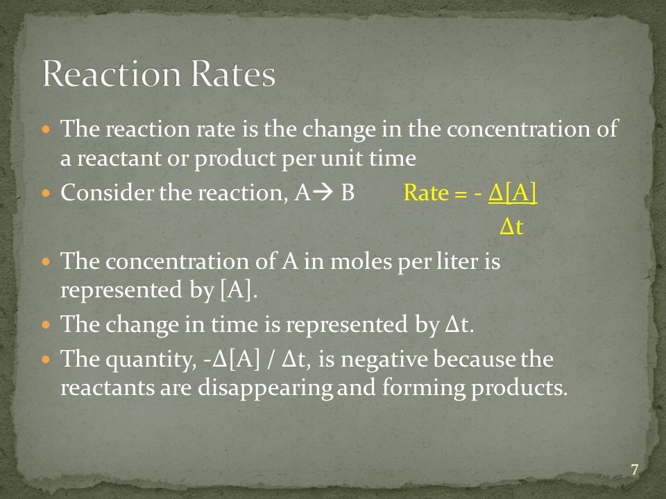 Reaction Rates The reaction rate is the change in the concentration of a reactant or product per unit time.