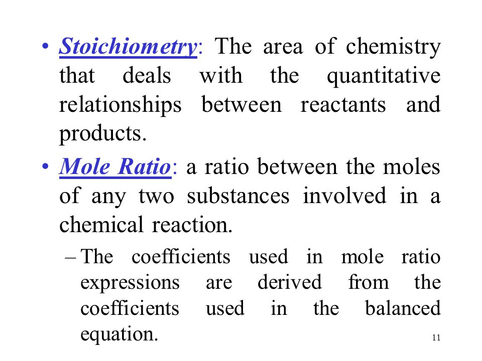 Stoichiometry: The area of chemistry that deals with the quantitative relationships between reactants and products.